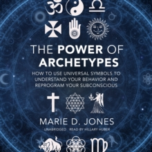 The Power of Archetypes : How to Use Universal Symbols to Understand Your Behavior and Reprogram Your Subconscious, eAudiobook MP3 eaudioBook