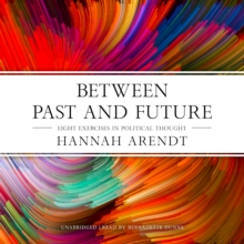 Between Past and Future : Eight Exercises in Political Thought, eAudiobook MP3 eaudioBook