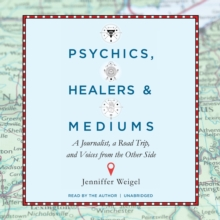 Psychics, Healers, and Mediums : A Journalist, a Road Trip, and Voices from the Other Side, eAudiobook MP3 eaudioBook