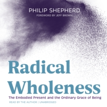 Radical Wholeness : The Embodied Present and the Ordinary Grace of Being, eAudiobook MP3 eaudioBook