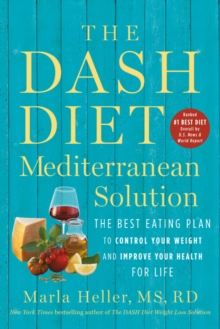 The DASH Diet Mediterranean Solution : The Best Eating Plan to Control Your Weight and Improve Your Health for Life, EPUB eBook