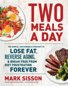Two Meals a Day : The Simple, Sustainable Strategy to Lose Fat, Reverse Aging, and Break Free from Diet Frustration Forever, Hardback Book