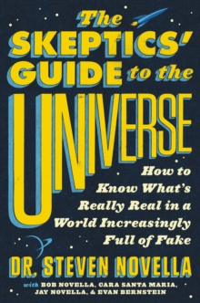 The Skeptics' Guide to the Universe : How to Know What's Really Real in a World Increasingly Full of Fake, EPUB eBook