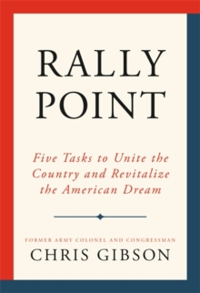 Rally Point : Five Tasks to Unite the Country and Revitalize the American Dream, Hardback Book