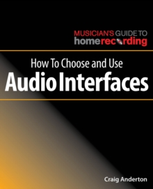 How To Choose and Use Audio Interfaces, Paperback / softback Book
