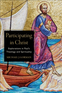 Participating in Christ : Explorations in Paul's Theology and Spirituality, Paperback / softback Book