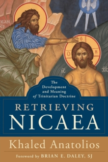 Retrieving Nicaea : The Development and Meaning of Trinitarian Doctrine, Paperback Book