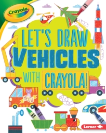 Let's Draw Vehicles with Crayola (R) !, EPUB eBook