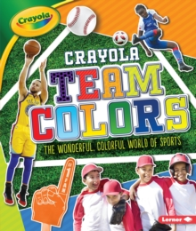 Crayola (R) Team Colors : The Wonderful, Colorful World of Sports, EPUB eBook