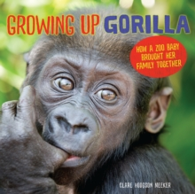 Growing Up Gorilla : How a Zoo Baby Brought Her Family Together, EPUB eBook