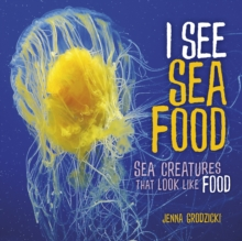 I See Sea Food : Sea Creatures That Look Like Food, EPUB eBook