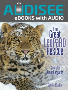 The Great Leopard Rescue : Saving the Amur Leopards, EPUB eBook