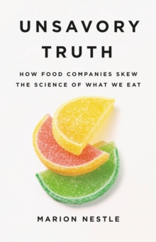 Unsavory Truth : How Food Companies Skew the Science of What We Eat, EPUB eBook