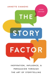 The Story Factor : Inspiration, Influence, and Persuasion through the Art of Storytelling, Paperback / softback Book