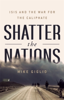 Shatter the Nations : ISIS and the War for the Caliphate, Hardback Book