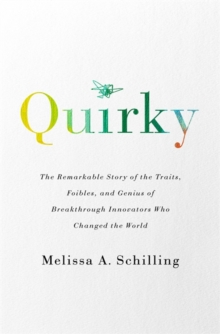 Quirky : The Remarkable Story of the Traits, Foibles, and Genius of Breakthrough Innovators Who Changed the World, Paperback / softback Book