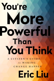 You're More Powerful than You Think : A Citizen's Guide to Making Change Happen, Paperback Book
