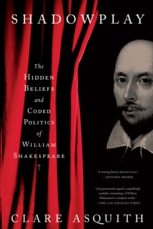 Shadowplay : The Hidden Beliefs and Coded Politics of William Shakespeare, EPUB eBook