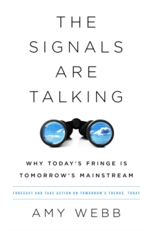 The Signals Are Talking : Why Today's Fringe Is Tomorrow's Mainstream, Paperback Book