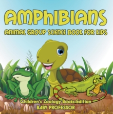 Amphibians: Animal Group Science Book For Kids | Children's Zoology Books Edition, EPUB eBook