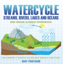 Watercycle (Streams, Rivers, Lakes and Oceans): 2nd Grade Science Workbook | Children's Earth Sciences Books Edition, EPUB eBook
