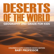 Deserts of The World: Geography 2nd Grade for Kids | Children's Earth Sciences Books Edition, EPUB eBook