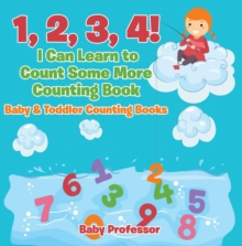 1, 2, 3, 4! I Can Learn to Count Some More Counting Book - Baby & Toddler Counting Books, EPUB eBook