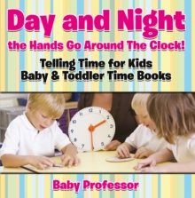 Day and Night the Hands Go Around The Clock! Telling Time for Kids - Baby & Toddler Time Books, EPUB eBook