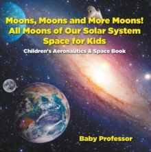 Moons, Moons and More Moons! All Moons of our Solar System - Space for Kids - Children's Aeronautics & Space Book, EPUB eBook