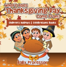 Where Does Thanksgiving Day Come From? | Children's Holidays & Celebrations Books, EPUB eBook