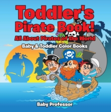 Toddler's Pirate Book! All About Pirates of the World - Baby & Toddler Color Books, EPUB eBook