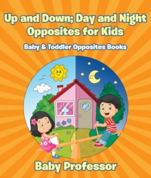 Up and Down; Day and Night: Opposites for Kids - Baby & Toddler Opposites Books, EPUB eBook