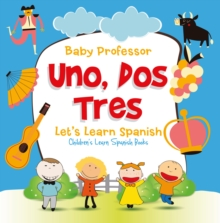 Uno, Dos, Tres: Let's Learn Spanish | Children's Learn Spanish Books, EPUB eBook