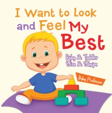 I Want to Look and Feel My Best | Baby & Toddler Size & Shape, EPUB eBook