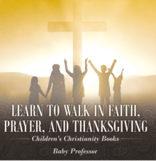 Learn to Walk in Faith, Prayer, and Thanksgiving | Children's Christianity Books, EPUB eBook