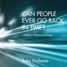 Can People Ever Go Back in Time? | Children's Physics of Energy, EPUB eBook