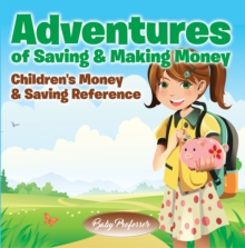 Adventures of Saving & Making Money -Children's Money & Saving Reference, EPUB eBook