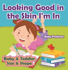 Looking Good in the Skin I'm In | Baby & Toddler Size & Shape, EPUB eBook