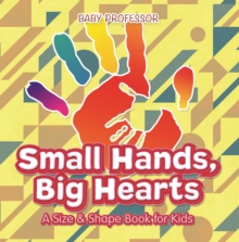 Small Hands, Big Hearts | A Size & Shape Book for Kids, EPUB eBook