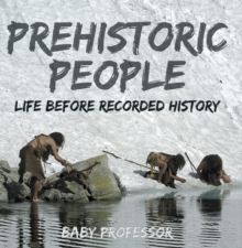 Prehistoric Peoples: Life Before Recorded History, EPUB eBook