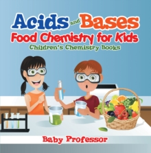 Acids and Bases - Food Chemistry for Kids | Children's Chemistry Books, EPUB eBook