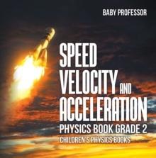 Speed, Velocity and Acceleration - Physics Book Grade 2 | Children's Physics Books, PDF eBook