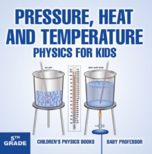 Pressure, Heat and Temperature - Physics for Kids - 5th Grade | Children's Physics Books, PDF eBook