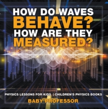 How Do Waves Behave? How Are They Measured? Physics Lessons for Kids | Children's Physics Books, PDF eBook
