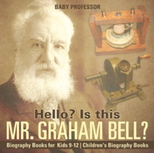 Hello? Is This Mr. Graham Bell? - Biography Books for Kids 9-12 | Children's Biography Books, EPUB eBook