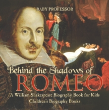 Behind the Shadows of Romeo : A William Shakespeare Biography Book for Kids | Children's Biography Books, PDF eBook