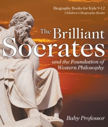 The Brilliant Socrates and the Foundation of Western Philosophy - Biography Books for Kids 9-12 | Children's Biography Books, PDF eBook