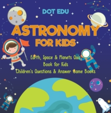 Astronomy for Kids | Earth, Space & Planets Quiz Book for Kids | Children's Questions & Answer Game Books, PDF eBook