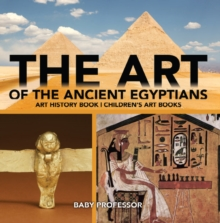 The Art of The Ancient Egyptians - Art History Book | Children's Art Books, PDF eBook
