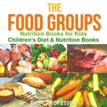 The Food Groups - Nutrition Books for Kids | Children's Diet & Nutrition Books, EPUB eBook